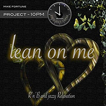 Lean On Me (Project 10pm)