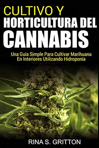 Cultivo y horticultura del cannabis: Una guía simple para cultivar marihuana en interiores utilizando hidropinía