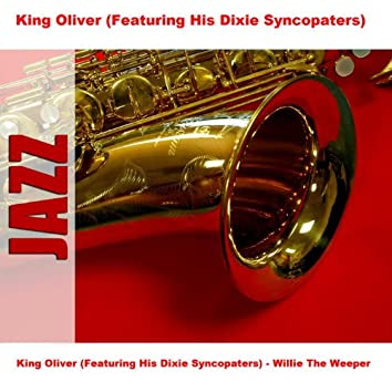 King Oliver (Featuring His Dixie Syncopaters) - Willie The Weeper