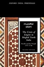The Crisis of Empire in Mughal North India Awadh and Punjab, 1707-48 Second Edition (Oxford India Perennials Series)