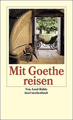 Mit Goethe reisen: Goethes Orte. Ein Alphabet des Reiselebens (insel taschenbuch)