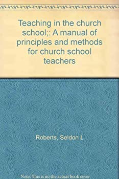 Hardcover Teaching in the church school;: A manual of principles and methods for church school teachers Book