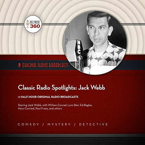 Classic Radio Spotlights: Jack Webb audiobook cover art