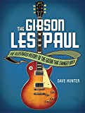 The Gibson Les Paul: The Illustrated History of the Guitar That Changed Rock