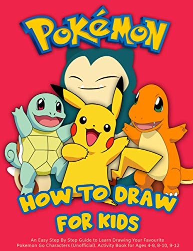 How to Draw Pokemon for Kids : An Easy Step By Step Guide to Learn Drawing Your Favourite Pokemon Go Characters (Unofficial). Activity Book for Ages 4-8, 8-10, 9-12