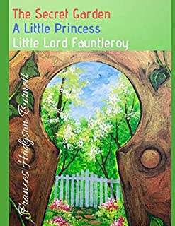 The Secret Garden, A Little Princess and Little Lord Fauntleroy: Three Children's Classics