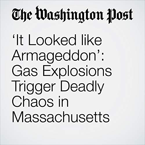'It Looked like Armageddon': Gas Explosions Trigger Deadly Chaos in Massachusetts audiobook cover art