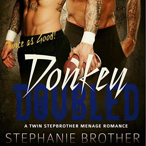 Donkey Doubled: A Twin Stepbrother Menage Romance                   By:                                                                                                                                 Stephanie Brother                               Narrated by:                                                                                                                                 Riley Raye                      Length: 6 hrs and 1 min     10 ratings     Overall 4.1