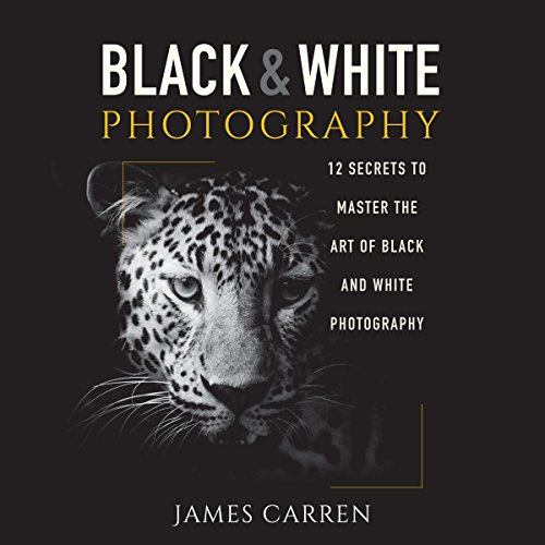 Black and White Photography     12 Secrets to Master the Art of Black and White Photography              By:                                                                                                                                 James Carren                               Narrated by:                                                                                                                                 John Edmondson                      Length: 33 mins     31 ratings     Overall 4.7