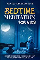 Bedtime Meditation for Kids: Sleepy Stories for Children to Gain Mindfulness and Stress Relief
