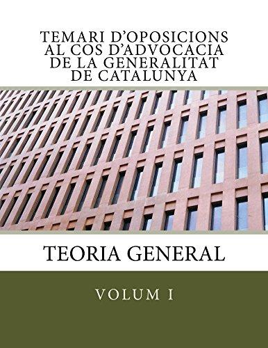 Temari d'oposicions al Cos d'Advocacia de la Generalitat de Catalunya: Teoria General (Temari d'oposicions Cos Advocacia Generalitat Catalunya Book 1) (Catalan Edition)