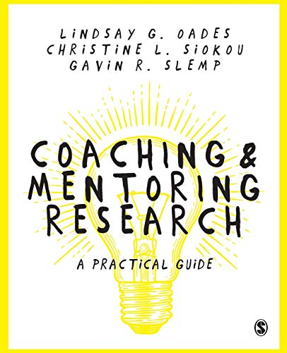 Compare Textbook Prices for Coaching and Mentoring Research: A Practical Guide 1 Edition ISBN 9781473912977 by Oades, Lindsay G.,Siokou, Christine Leanne,Slemp, Gavin R.