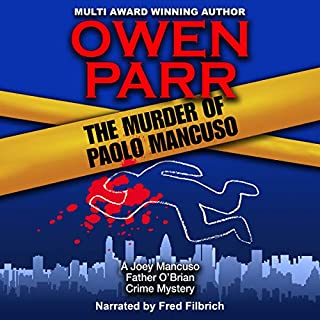The Murder of Paolo Mancuso     A Joey Mancuso, Father O'Brian Crime Mystery              By:                                                                                                                                 Owen Parr                               Narrated by:                                                                                                                                 Fred Filbrich                      Length: 7 hrs and 58 mins     16 ratings     Overall 5.0