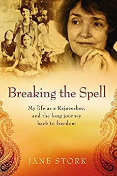 [Jane Stork]のBreaking the Spell: My life as a Rajneeshee, and the long journey back to freedom (English Edition)