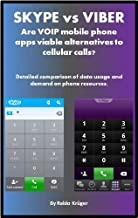 Skype vs. Viber: are VOIP mobile apps viable alternatives to cellular calls? (Mobile app review Book 1)