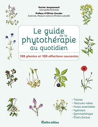 Le guide de la phytothérapie au quotidien: 108 plantes et 100 affections courantes