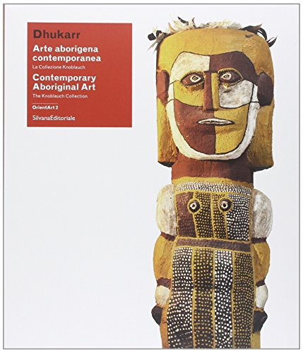 Dhukarr. Arte aborigena contemporanea. La collezione Knoblauch. Catalogo della mostra (Lugano, 6 luglio 2014-6 gennaio 2015). Ediz. italiana e inglese