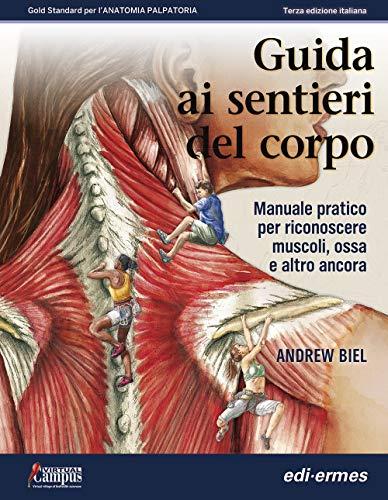 Guida ai sentieri del corpo. Manuale pratico per riconoscere muscoli, ossa e altro ancora. Ediz. a spirale
