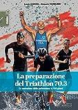La preparazione del Triathlon 70.3. La costruzione della performance in 100 giorni...
