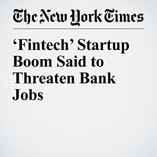 'Fintech' Startup Boom Said to Threaten Bank Jobs cover art