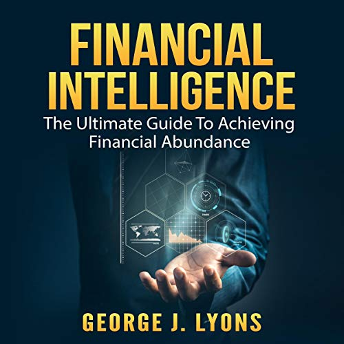 Financial Intelligence: The Ultimate Guide to Achieving Financial Abundance cover art