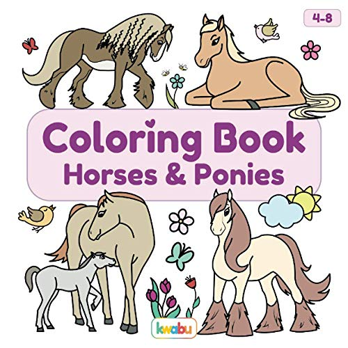 Coloring Book Horses & Ponies: For Kids Ages 4-8 - Many Cute And Lovingly Designed Horse Illustrations To Color For Girls And Boys From 4 Years