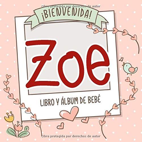 ¡Bienvenida Zoe! Libro y álbum de bebé: Libro de bebé y álbum para bebés personalizado, regalo para el embarazo y el nacimiento, nombre del bebé en la portada