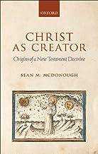 Christ as Creator: Origins of a New Testament Doctrine