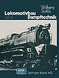 Lokomotivbau und Dampftechnik: Versuche Und Resultate Mit Hochdruckdampflokomotiven, Dampfmotorlokomotiven, Dampfturbinenlokomotiven (German Edition) by Stoffels (2014-11-04) - Stoffels