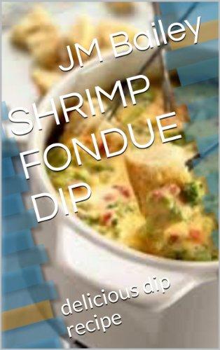 SHRIMP FONDUE DIP: delicious dip recipe (English Edition)