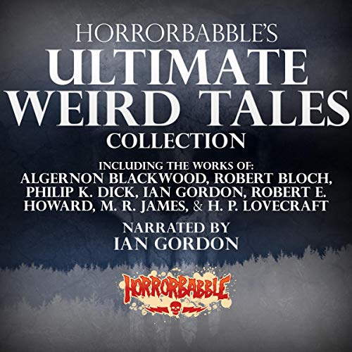HorrorBabble's Ultimate Weird Tales Collection, Volume 1                   De :                                                                                                                                 Ian Gordon,                                                                                        Algernon Blackwood,                                                                                        Robert Bloch,                   and others                          Lu par :                                                                                                                                 Ian Gordon                      Durée : 25 h et 5 min     Pas de notations     Global 0,0