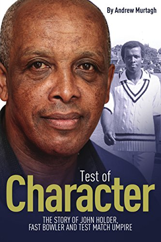 Test of Character: The Story of John Holder, Fast Bowler and Test Match Umpire (English Edition)