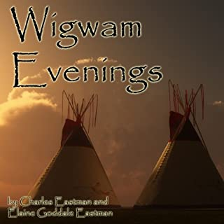 Wigwam Evenings                   By:                                                                                                                                 Charles Eastman,                                                                                        Elaine Goddale Eastman                               Narrated by:                                                                                                                                 Walter Covell,                                                                                        Cindy Hardin Killavey                      Length: 2 hrs and 17 mins     34 ratings     Overall 3.8