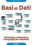 Basi di dati. Tecnologie, architetture e linguaggi per database...