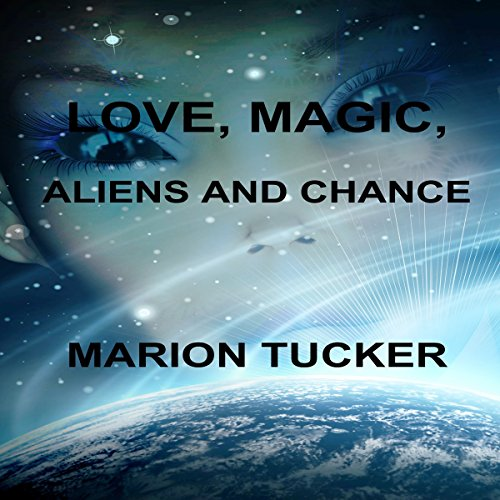 Love, Magic, Aliens and Chance audiobook cover art