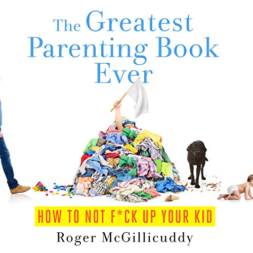 The Greatest Parenting Book Ever audiobook cover art