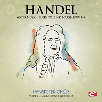 Handel: Water Music, Suite No. 2 in D Major, HMV 349 (Digitally Remastered)