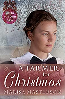 A Farmer for Christmas (Spinster Mail-Order Brides Book 4) by [Marisa Masterson]