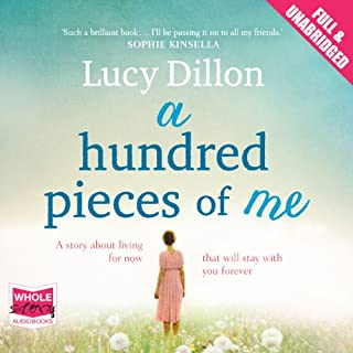 A Hundred Pieces of Me                   By:                                                                                                                                 Lucy Dillon                               Narrated by:                                                                                                                                 Juanita McMahon                      Length: 17 hrs and 27 mins     1,034 ratings     Overall 4.1