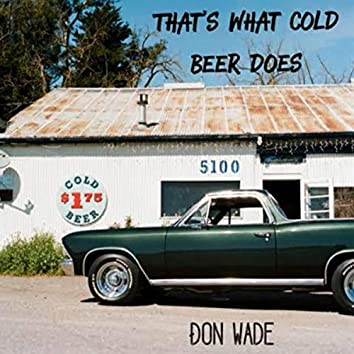 That's What Cold Beer Does