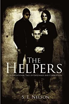 The Helpers: An International Tale of Espionage and Corruption by [S. E. Nelson]