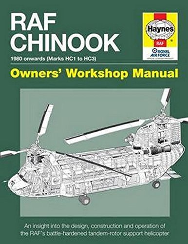 RAF Chinook Owners\' Workshop Manual: An insight into the design, construction, operation and maintenance of the RAF\'s tandem-rotor support helicopter: ... Tandem-Rotor Support Helicopter