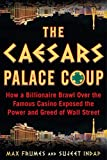 Real Estate Investing Books! - The Caesars Palace Coup: How a Billionaire Brawl Over the Famous Casino Exposed the Power and Greed of Wall Street