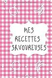 Mes Recettes Savoureuses - Carnet à compléter pour 100 recettes - Livre de cuisine personnalisé -...