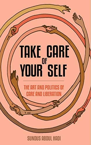 Take Care of Your Self: The Art and Politics of Care and Liberation (English Edition)