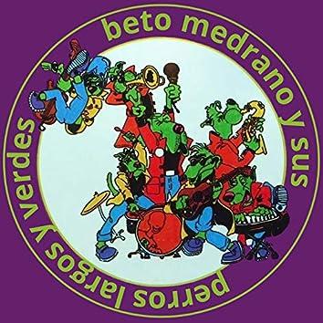 Beto Medrano y Sus Perros Largos y Verdes