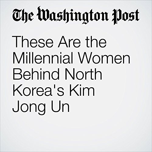 These Are the Millennial Women Behind North Korea's Kim Jong Un copertina