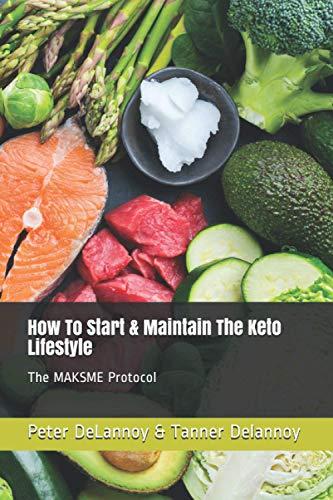 How To Start & Maintain The Keto Lifestyle: The MAKSME Protocol