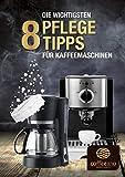 Die wichtigsten 8 Pflegetipps für Kaffeemaschinen: Nie wieder schlechter Kaffeegeschmack wegen...