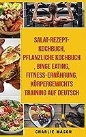 Salat-Rezept-Kochbuch & pflanzliche Kochbuch & Binge Eating & Fitness-Ernaehrung & Koerpergewichtstraining Auf Deutsch